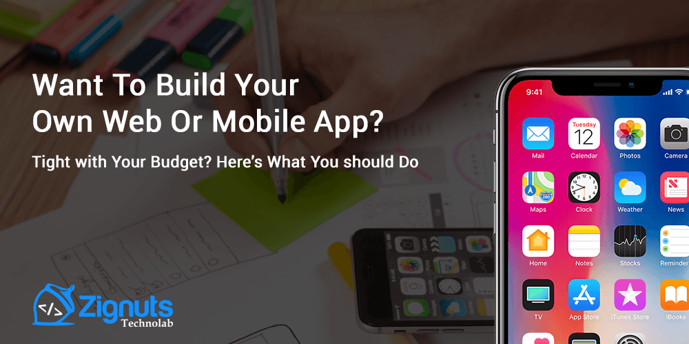 Want to build your own web or mobile app? Tight with your budget? Here's what you should do