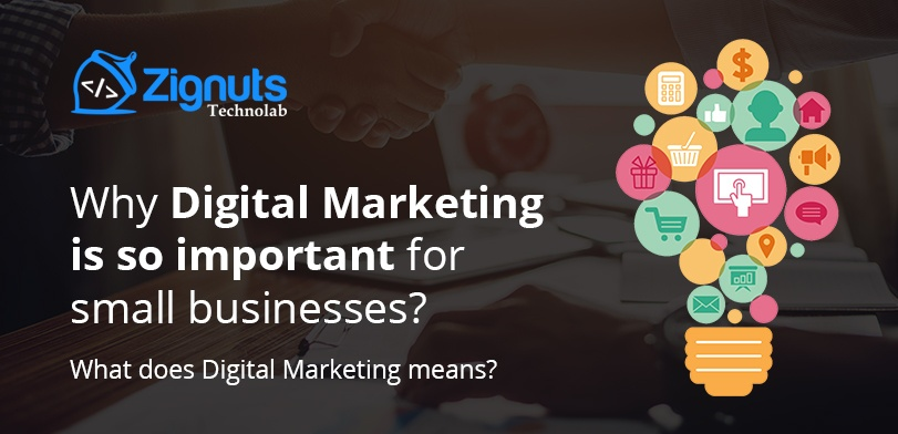 Why Digital Marketing is so important for small businesses? What does Digital Marketing means?