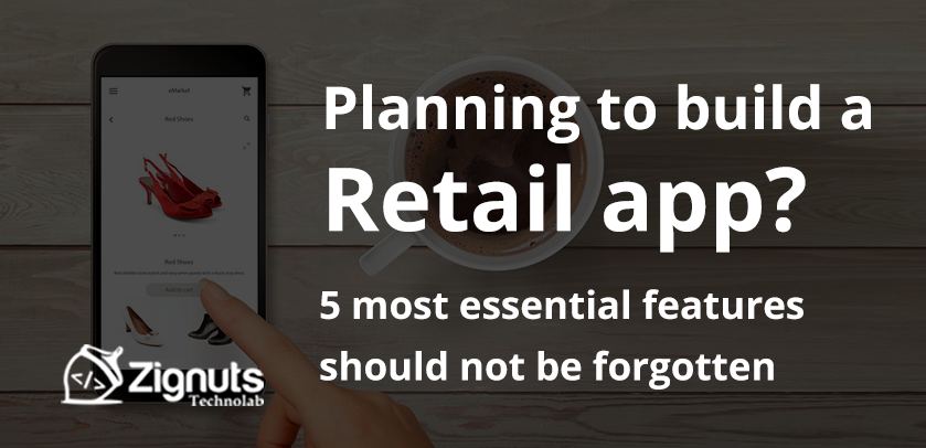 Planning to develop retail app? 5 most essential features should not be forgotten